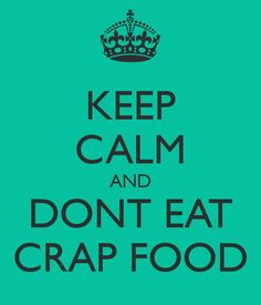 KEEP CALM AND DONT EAT CRAP FOOD