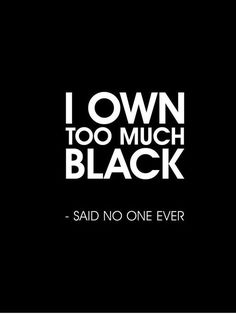 I own too much black - said no one ever! Nothing says classy in an all black outfit.