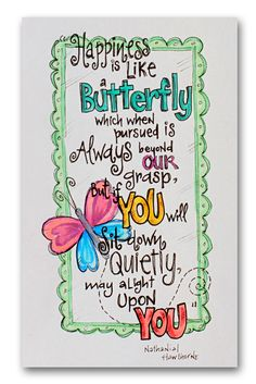 Happiness is like a butterfly.......  Nathanial Hawthorne