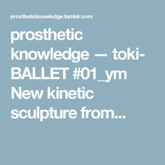 prosthetic knowledge — toki- BALLET #01_ym New kinetic sculpture from...