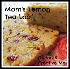 Queen B - Creative Me: Mom's Lemon Tea Loaf Recipe