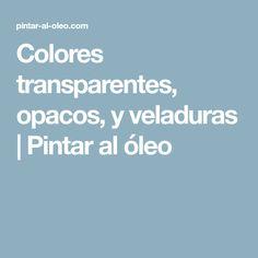 Colores transparentes, opacos, y veladuras | Pintar al óleo