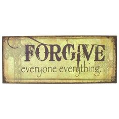 Forgive Everyone Everything Tin Sign. A heavy heart is a sad heart