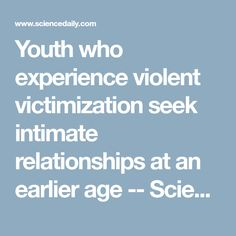 Youth who experience violent victimization seek intimate relationships at an earlier age -- ScienceDaily Adolescence, Social Work, Healthy Relationships, Counseling, Youth, Age, Private Practice, Young Man, Young Adults