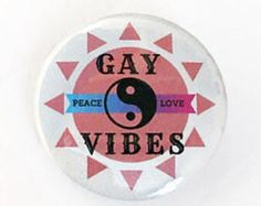 Gay VIBES button (color options), Peace, Love, Yin-Yang - LGBTQ gay pride button pin, Retro Hippie