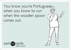 You know when you're Portuguese.....