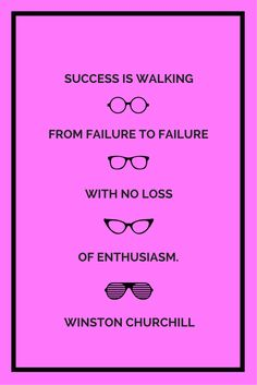 Success is walking from failure to failure with no loss of enthusiasm. Quote by Winston Churchill