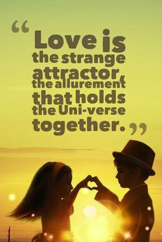 """""""Love is the strange attractor, the allurement that holds the Uni-verse together.""""  ― Marc Gafni, Your Unique Self: The Radical Path to Personal Enlightenment"""