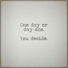 One day or day one. You decide. thedailyquotes.com