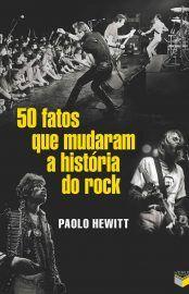 Baixar Livro 50 Fatos Que Mudaram a História do Rock - Paolo Hewitt em PDF, ePub e Mobi ou ler online