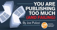Why you're publishing too much (and failing)