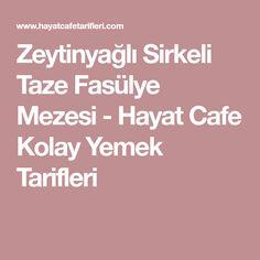 Zeytinyağlı Sirkeli Taze Fasülye Mezesi - Hayat Cafe Kolay Yemek Tarifleri