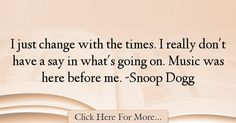 Snoop Dogg Quotes About Change - 9826
