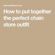 How to put together the perfect chain store outfit