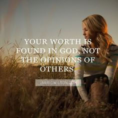 """Your worth is found in God, not the opinions of others."" https://www.facebook.com/moretobe"