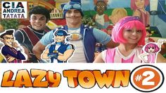 Lazy Town #2 - Bem vindos a Lazy Town - Festa Infantil - Cia Andrea Tatata