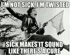 Joker - Sick makes it sound like there is a cure.