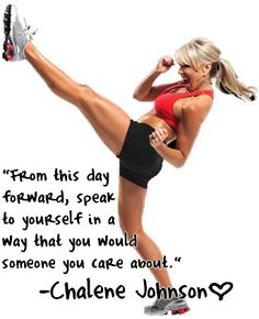 From this day forward, speak to yourself in a way that you would someone you care about.-Charlene Johnson