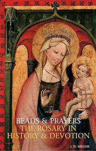 Beads and Prayers: The Rosary in History and Devotion by John Desmond Miler...