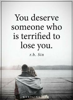 Quotes You deserve someone who is terrified to lose you.