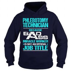 PHLEBOTOMY TECHNICIAN Because BADASS Miracle Worker Isn't An Official Job Title T Shirts, Hoodies, Sweatshirts. CHECK PRICE…