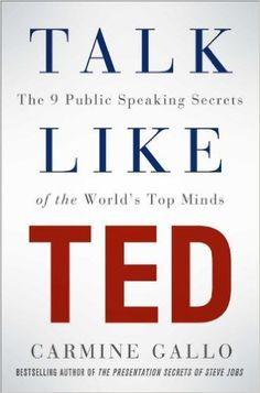 Talk Like TED: The 9 Public Speaking Secrets of the Worlds Top Minds