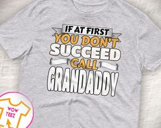 Customized T-Shirt for Papaw for Father's Day, Gift Idea for Papaw, Funny Shirt for Grandfather Called Papaw If you Don't Succeed Call Papaw by WowTeez on Etsy Grandad Shirts, Customise T Shirt, Personalized Shirts, Fleece Hoodie, Fathers Day Gifts, Funny Shirts, Size Chart, T Shirts For Women, Etsy