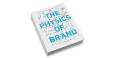 Check out this excerpt from Chapter 1 of The Physics of Brand by Aaron Keller, Renée Marino and Dan Wallace. #branding