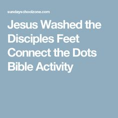 Jesus Washed the Disciples Feet Connect the Dots Bible Activity