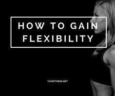 How to Gain Flexibility - Take Fitness