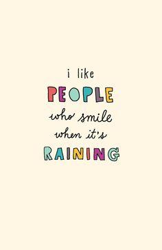 I like people who smile when it's raining (Riga Sutherland)