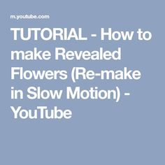 TUTORIAL - How to make Revealed Flowers (Re-make in Slow Motion) - YouTube