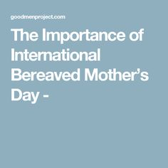 The Importance of International Bereaved Mother's Day -