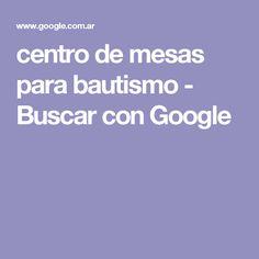 centro de mesas para bautismo - Buscar con Google