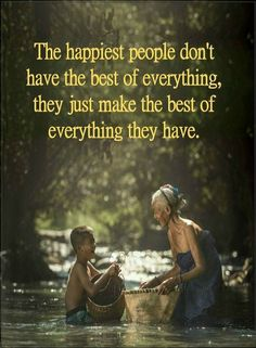 Quotes The happiest people don't have the best of everything, they just make the best of everything they have.