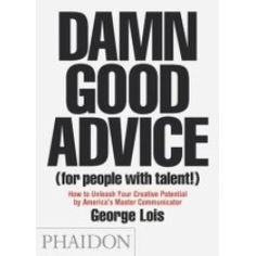 Damn Good Advice (For People With Talent!) is a look into the mind of one of America's most legendary creative thinkers, George Lois. Offering indispensle lessons, practical advice, facts, anecdotes and inspiration, this book is a timeless creative bible for all those looking to succeed in life, business and creativity. These are key lessons derived from the incomparl