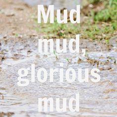 let the children play: mud, mud, glorious mud