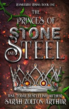 The Story Behind the Story: The Princes of Stone and Steel by Sarah Zolton Arthur + giveaway
