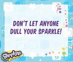 Sparkle like a Shopkins today! #shopkins #toy #quote #friendship
