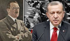 Turkey's President outrageously cites ADOLF HITLER in example of an effective Government  -   Daily Express