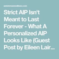 Strict AIP Isn't Meant to Last Forever - What A Personalized AIP Looks Like (Guest Post by Eileen Laird) - Autoimmune Paleo