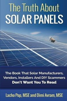 The Truth About Solar Panels: The Book That Solar Manufacturers,…