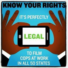 It is legal to film the police in all 50 states!