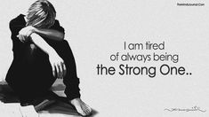 I am tired of helping out people when I need help myself when I need love and care. I Am Tired Of Always Being The Strong One! Try Quotes, Fine Quotes, Strong Quotes, Epic Quotes, Mood Quotes, Im Tired Quotes, Pretending Quotes, I Need Love, I Need Help