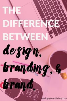 Brand, Branding, and Design: What's the Difference? - Coming Up Roses