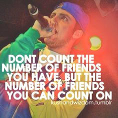 Don't Count Tha Number Of Friends You Have, But Tha Number Of Friends You Can Count On.  -Mac Miller