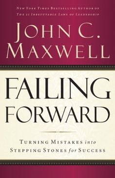 Failing Forward: Turning Mistakes into Stepping Stones for Success di [Maxwell, John C.]