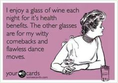 I enjoy a glass of wine each night for it's health benefits...