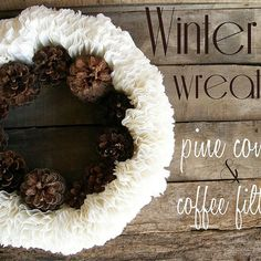 Winter Wreath: Pine cones and Coffee Filters