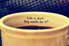 Life is short. Stay awake for it!my coffee justification.think I'll go have another cup! I Love Coffee, Coffee Break, My Coffee, Coffee Shop, Coffee Cups, Drink Coffee, Morning Coffee, Coffee Talk, Coffee Lovers